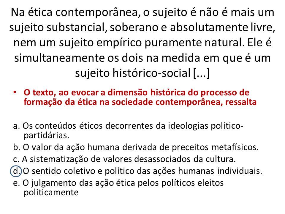 Na ética contemporânea, o sujeito é não é mais um sujeito substancial, soberano e absolutamente livre, nem um sujeito empírico puramente natural. Ele é simultaneamente os dois na medida em que é um sujeito histórico-social [...]